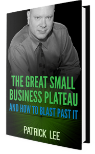 The Great Small Business Plateau - And how to blast past it. By Patrick Lee